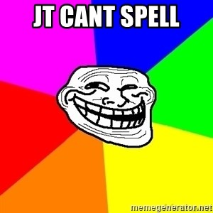 troll face1 - jt cant spell