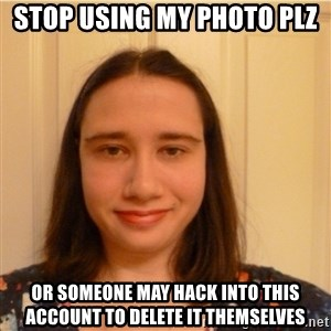 Scary b*tch. - stop using my photo plz  or someone may hack into this account to delete it themselves
