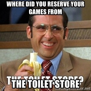 Toilet Store - where did you reserve your games from  the toilet store