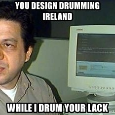 pasqualebolado2 - YOU DESIGN DRUMMING IRELAND WHILE I DRUM YOUR LACK