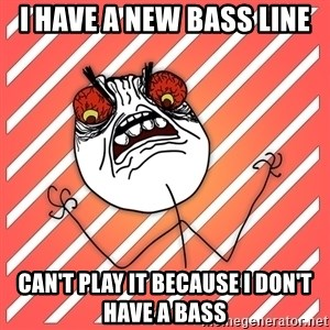iHate - I Have a new bass line can't play it because I don't have a bass