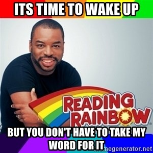 Levar Burton - its time to wake up but you don't have to take my word for it