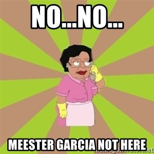 Consuela Family Guy - No...No... Meester Garcia not here