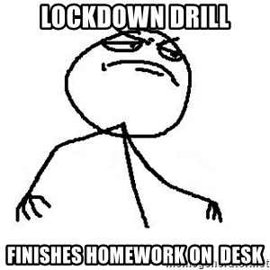 Like A Boss - lockdown drill finishes homework on  desk