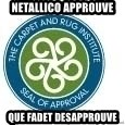 Seal Of Approval - Netallico approuve que fadet desapprouve