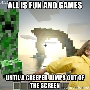Minecraft Creeper - All is fun and games until a creeper jumps out of the screen