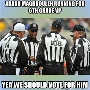 NFL Ref Meeting - arash maghbouleh running for 6th grade vp yea we should vote for him
