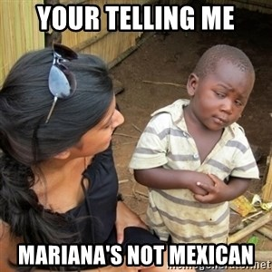 skeptical black kid - YOUR TELLING ME MARIANA'S NOT MEXICAN
