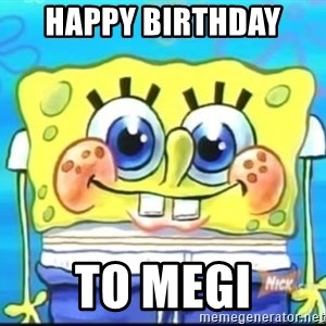 Epic Spongebob Face - happy birthday  to megi