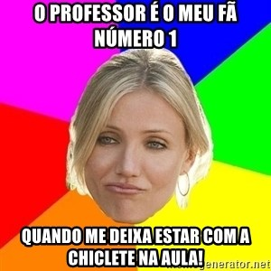 The Best Teacher - O PROFESSOR É O MEU FÃ NÚMERO 1  QUANDO ME DEIXA ESTAR COM A CHICLete na aula!