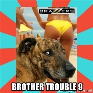 brazzers meme -    brother trouble 9