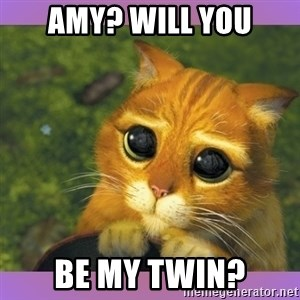 Apologetic Puss In Boots - Amy? Will you be my Twin?