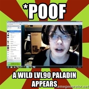 Over excited jeff - *poof a wild lvl90 paladin appears