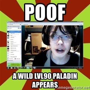 Over excited jeff - poof a wild lvl90 paladin appears