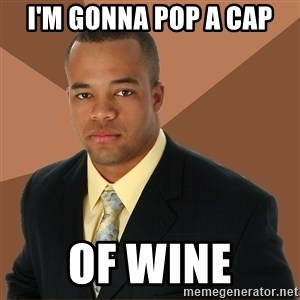 Successful Black Man - I'm gonna pop a cap of wine