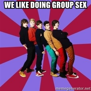 typical 1D - we like doing group sex