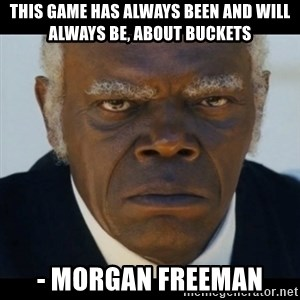 django unchained samuel l jackson - This game has always been and will always be, about buckets - Morgan freeman