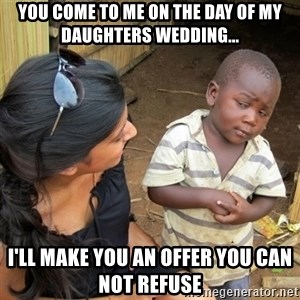 skeptical black kid - You come to me on the day of my daughters wedding... I'll make you an offer you can not refuse