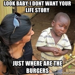 skeptical black kid - look baby, i dont want your life story just where are the burgers