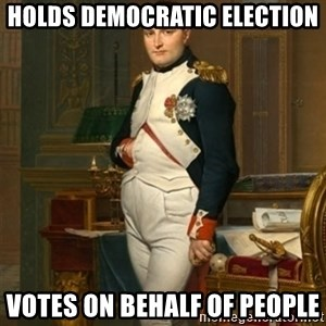 napoleon - Holds democratic election votes on behalf of people