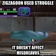 MISDREAVUS - Zigzagoon USED Struggle It Doesn't affect misdreavus