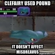 MISDREAVUS - Clefairy used pound It doesn't affect Misdreavus