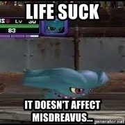 MISDREAVUS - Life suck It doesn't affect MISDREAVUS...