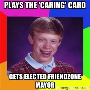 Nerd  Guy meme - plays the 'caring' card gets elected friendzone mayor