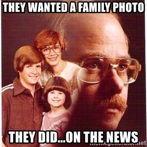 Family Man - they wanted a family photo they did...on the news