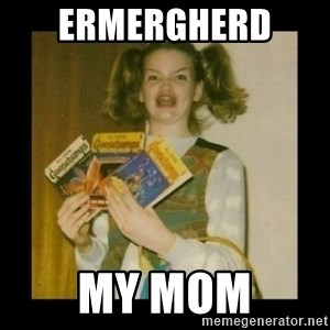 Ermahgerd Girl - ermergherd  my mom