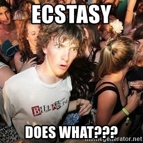 Sudden Realization Ralph - ECSTASY  does what???