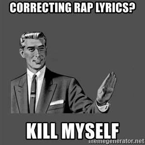 Grammar Guy - correcting Rap lyrics? Kill myself