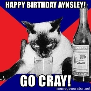 Alco-cat - Happy Birthday Aynsley! go cray!