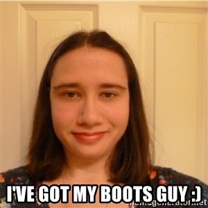 Scary b*tch. -  I'VE GOT MY BOOTS GUY :)