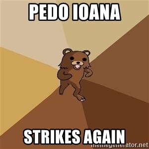 Pedo Bear From Beyond - Pedo Ioana Strikes Again