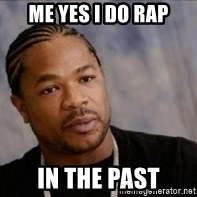 Xzibit WTF - ME YES I DO RAP IN THE PAST
