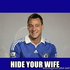 John Terry Chelsea -  Hide your wife