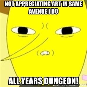 LEMONGRAB - not appreciating art in same avenue i do all years dungeon!