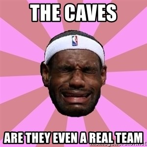 LeBron James - THE CAVES ARE THEY EVEN A REAL TEAM