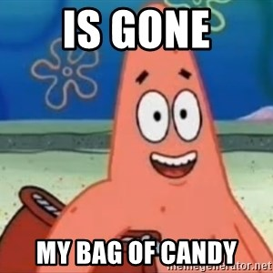 Happily Oblivious Patrick - is gone My bag of candy