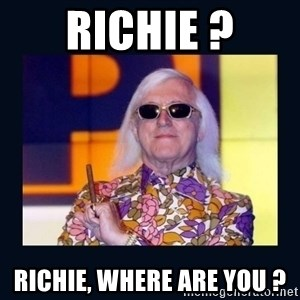 jimmysavile - RICHIE ? RICHIE, WHERE ARE YOU ?