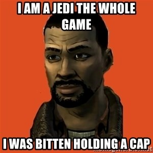 Lee Everett - I am a jedi the whole game I was bitten holding a cap