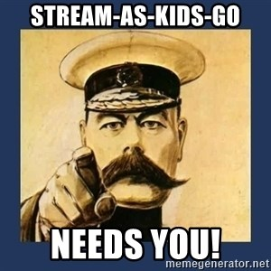 your country needs you - STREAM-AS-KIDS-GO nEEDS YOU!