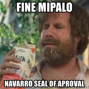 Milk was a bad choice - FINE MIPALO NAVARRO SEAL OF APROVAL