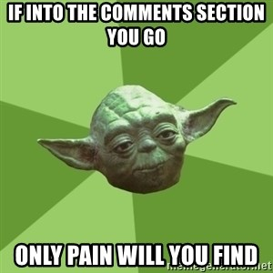 Advice Yoda Gives - If into the comments section you go only pain will you find