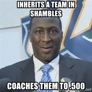 Corbin - inherits a team in Shambles Coaches them to .500