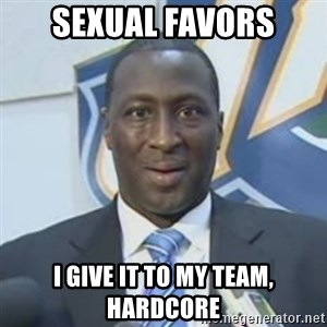 Corbin - sexual favors i give it TO MY TEAM, HARDCORE