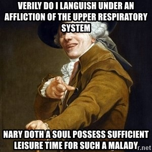 Joseph Ducreaux - Verily do I languish under an affliction of the upper respiratory system Nary doth a soul possess sufficient leisure time for such a malady