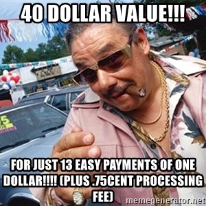 Scumbag Car Salesman - 40 dollar value!!! for just 13 easy payments of one dollar!!!! (plus .75cent processing fee)