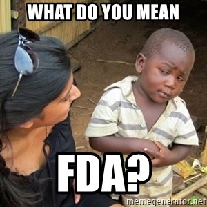 Skeptical 3rd World Kid - What do you mean fda?